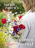 Sarah Raven's Cutting Garden Journal: Expert Advice for a Year of Beautiful Cut Flowers