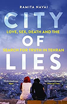City of Lies: Love, Sex, Death and  the Search for Truth in Tehran (English Edition) par [Navai, Ramita]