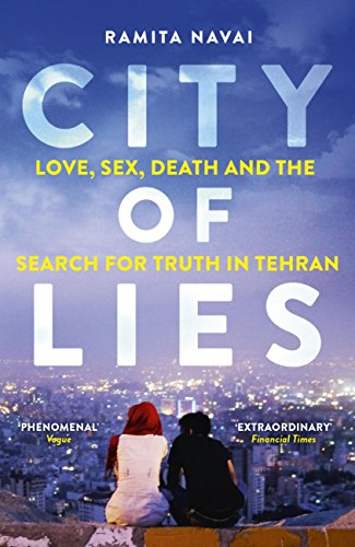 City of Lies: Love, Sex, Death and  the Search for Truth in Tehran (English Edition) por Ramita Navai
