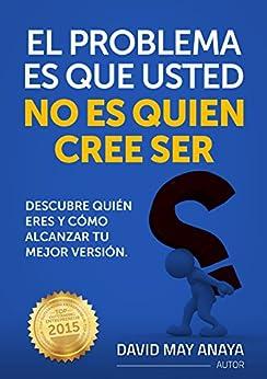 El problema es que usted no es quien cree ser (Spanish Edition) by [Anaya, David May]