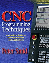 Cnc Programming Techniques: An Insider's Guide to Effective Methods and Applications