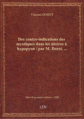 Des contre-indications des myotiques dans les ulcères à hypopyon / par M. Doret,... par Vincent DORET