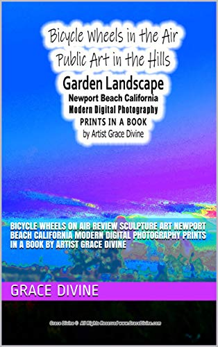 Bicycle Wheels in the Air Public Art in the Hills Garden Landscape Newport Beach California Modern Digital Photography PRINTS IN A BOOK by Artist Grace Divine (English Edition) por Grace Divine