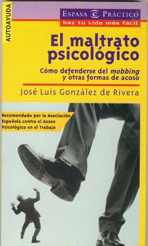El maltrato psicologico....mobbing y otras formasde acoso (Espasa Practico) por Jose Luis Gonzalez De Rivera