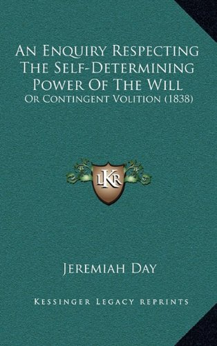 An Enquiry Respecting the Self-Determining Power of the Will: Or Contingent Volition (1838)