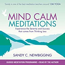 Mind Calm Meditations: Experience the Serenity and Success That Come from Thinking Less