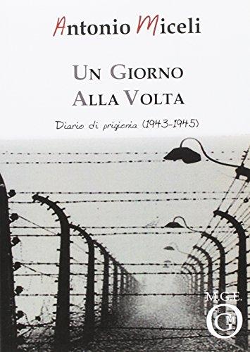 Un giorno alla volta. Diario di prigionia (1943-1945) (Diary) por Antonio Miceli