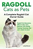 Ragdoll Cats as Pets: Ragdoll Cat Information, Where to Buy, Care, Behavior, Cost, Health, Training, Grooming, Diet and a whole lot more! A Complete Ragdoll Cat Owner Guide
