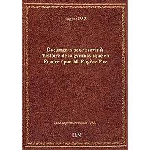 Documents pour servir à l'histoire de la gymnastique en France / par M. Eugène Paz