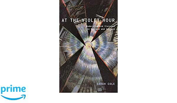 At the violet hour : modernism and violence in England and Ireland