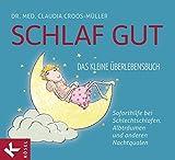 Schlaf gut - Das kleine Überlebensbuch: Soforthilfe bei Schlechtschlafen, Albträumen und anderen Nachtqualen