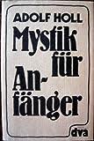 Mystik für Anfänger - Adolf Holl