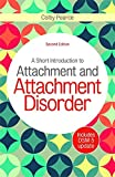 A Short Introduction to Attachment and Attachment Disorder, Second Edition