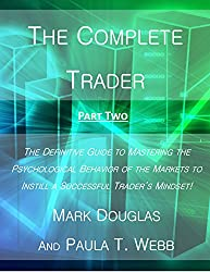 The Complete Trader: The Definitive Guide to Mastering the Psychological Behavior of the Markets to Instill a Successful Trader's Mindset! (SECTION TWO) (English Edition)