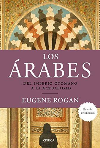 Los árabes: Del imperio otomano a la actualidad de Eugene Rogan