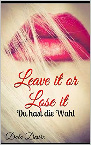 Leave it or Lose it: Du hast die Wahl von [Desire, Dala]