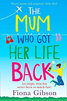 The Mum Who Got Her Life Back: The laugh out loud romantic comedy you need to read in 2019 by [Gibson, Fiona]