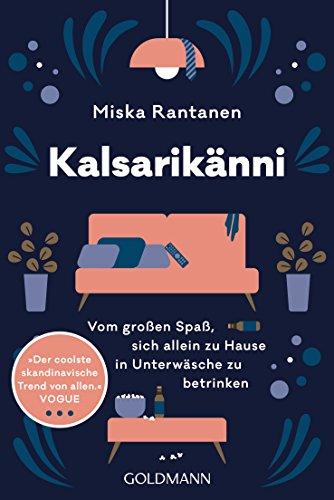 Kalsarikänni: Vom großen Spaß, sich allein zu Hause in Unterwäsche zu betrinken von [Rantanen, Miska]