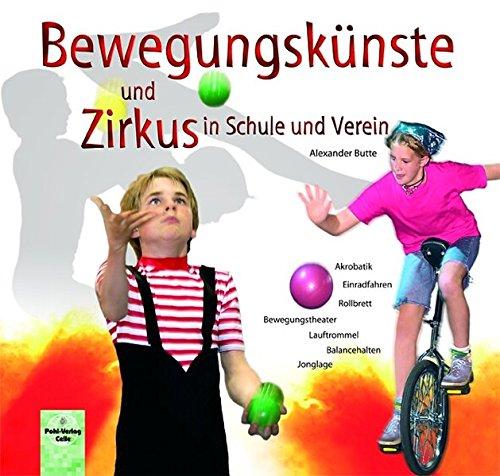 Bewegungskünste und Zirkus in Schule und Verein: Akrobatik - Jonglage - Balancehalten mit Leiter, Lauftrommel, Rollbrett, Kugel und Einrad - Bewegungstheater