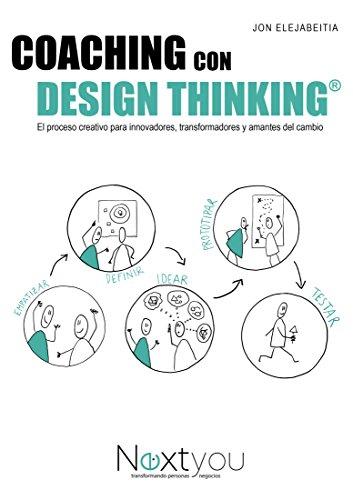 Coaching con Design Thinking: El proceso creativo para innovadores, transformadores y amantes del cambio por Jon Elejabeitia