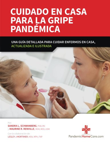 Cuidado en Casa Para la Gripe Pandemica: Una Guia Detallada Para Cuidar Enfermos en Casa, Actualllllizada e Ilustrada