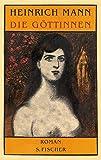 Die Göttinnen: Die drei Romane der Herzogin von Assy. Diana / Minerva / Venus - Heinrich Mann