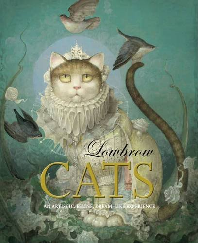 Lowbrow Cats: An Artistic, Feline, Dream-Like Experience