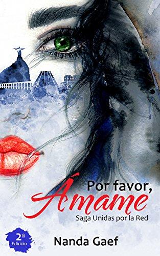 Por Favor, Ámame (2º edición): (Saga Unidas por la Red - libro 1) por Nanda Gaef
