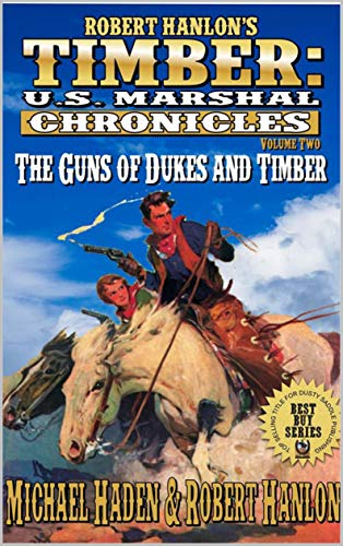 """Timber: U.S. Marshal: The Guns of Dukes and Timber"""": A Western Adventure Novella Introducing Jake Dukes (Robert Hanlon: The Timber U.S. Marshal Chronicles Western Series Book 2) (English Edition) par Michael Haden"""