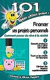 101 idées utiles pour... Financer ses projets personnels: La feuille de route pour financer et réaliser tous vos projets personnels...