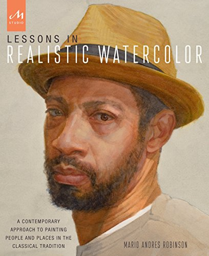 Lessons In Realistic Watercolor: A Contemporary Approach to Painting People and Places in the Classical Tradition por Mario Andres Robinson