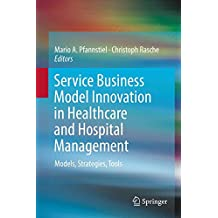 Service Business Model Innovation in Healthcare and Hospital Management: Models, Strategies, Tools