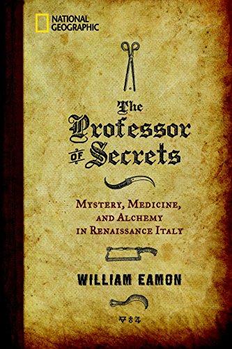 The Professor of Secrets: Mystery, Medicine, and Alchemy in Renaissance Italy por William Eamon