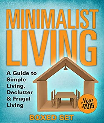 Minimalist living a guide to simple living declutter for Minimalist living amazon