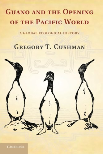 Guano and the Opening of the Pacific World: A Global Ecological History (Studies in Environment and History)