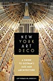 New York Art Deco: A Guide to Gotham's Jazz Age Architecture