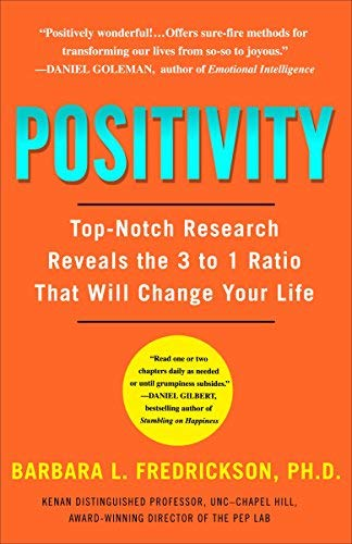 Positivity Top Notch Research Reveals The Upward Spiral That Will Change Your Life By Fredrickson Barbara December 2009