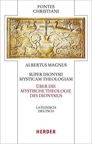 Super Dionysii Mysticam Theologiam - Über die Mystische Theologie des Dionysius: Lateinisch - Deutsch (Fontes Christiani 4. Folge)