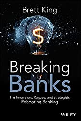 [(Breaking Banks : The Innovators, Rogues, and Strategists Rebooting Banking)] [By (author) Brett King] published on (May, 2014)