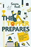 The Topper Prepares : The True Stories of Those Who Cracked the JEE