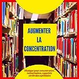 Augmenter la concentration - Musique pour concentration, mémorisation, capacités cérébrales optimisées