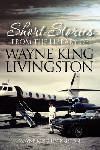Short Stories from the Library of Wayne King Livingston