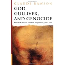 God, Gulliver, and Genocide: Barbarism and the European Imagination, 1492-1945
