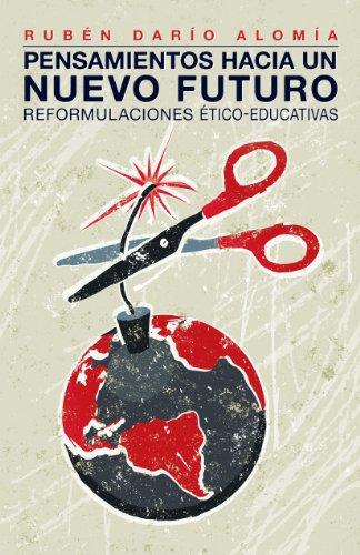 Pensamientos hacia un nuevo futuro: Reformulaciones ético-educativas por Rubén Darío Alomía