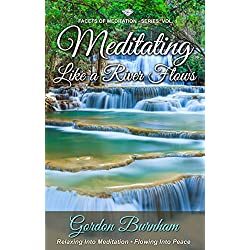 Meditating Like a River Flows: Relaxing Into Meditation • Flowing Into Peace (Facets of Meditation Series Book 1)