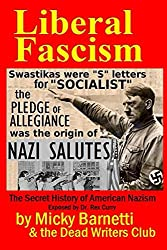 LIBERAL FASCISM: the Secret History of American Nazism exposed by Dr. Rex Curry (English Edition)