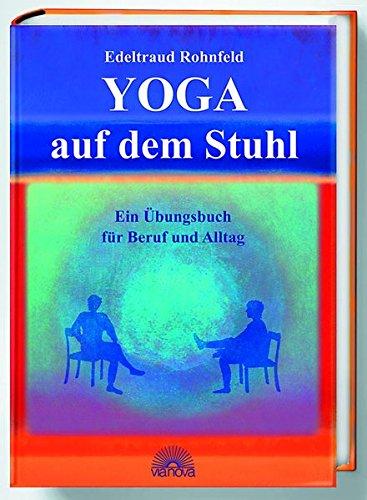 Preisvergleich Produktbild Yoga auf dem Stuhl. Ein Übungsbuch für Beruf und Alltag