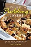 Calling on All Pudding Lovers: The Best Bread Pudding Recipes - Bread Pudding Recipe Cookbook