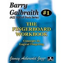 Barry Galbraith Jazz Guitar Study 1 -- The Fingerboard Workbook: Concepts in Logical Fingering (Jazz Guitar Study Series)