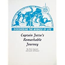 Captain Jutta's remarkable journey: Discovering the miracle of life! by Don Ingram (1999-08-02)